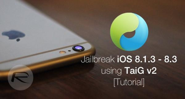 How To Jailbreak iOS 8.3, 8.2, 8.1.3 With TaiG v2 [Tutorial]