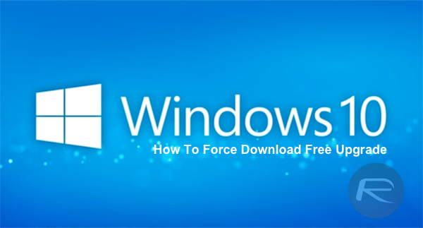 Force Download Windows 10 Free Upgrade Right Now, Here's How