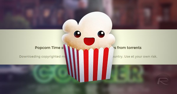 Popular Popcorn Time Variant Shuts Down | Redmond Pie