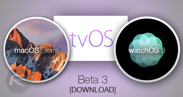 tvos-10,-watchos-3,-macOS-Sierra-beta-3-download