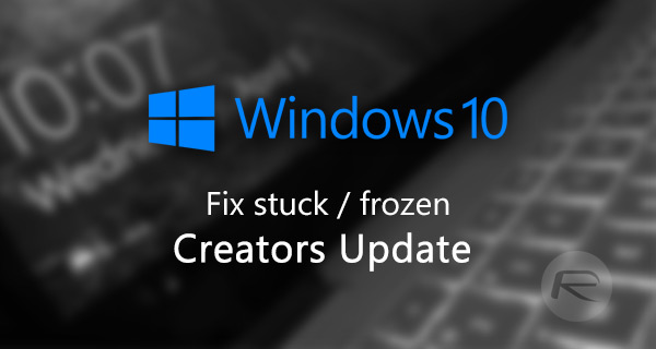 Fix Windows 10 Creators Update Install Stuck Issue, Here's How
