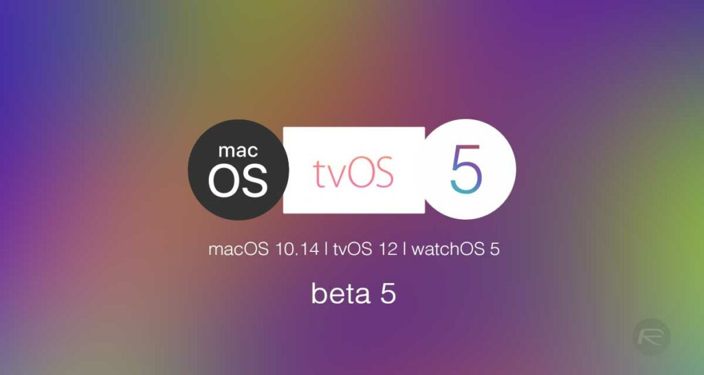 Le Has Officially Released Tvos 12 Beta 5 Macos 10 14 Mojave And Watchos The Release Is Available To Consume For All