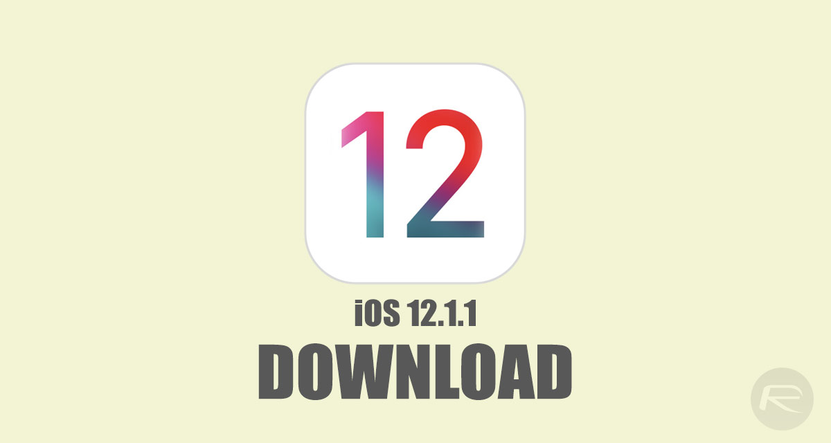 Download iOS 12 1 1 Final IPSW Links And OTA Update For iPhone And