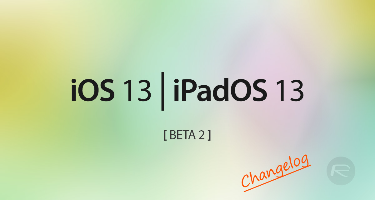iOS 13 Beta 2 Release Notes, New Features, Changelog, Bugs And Known
